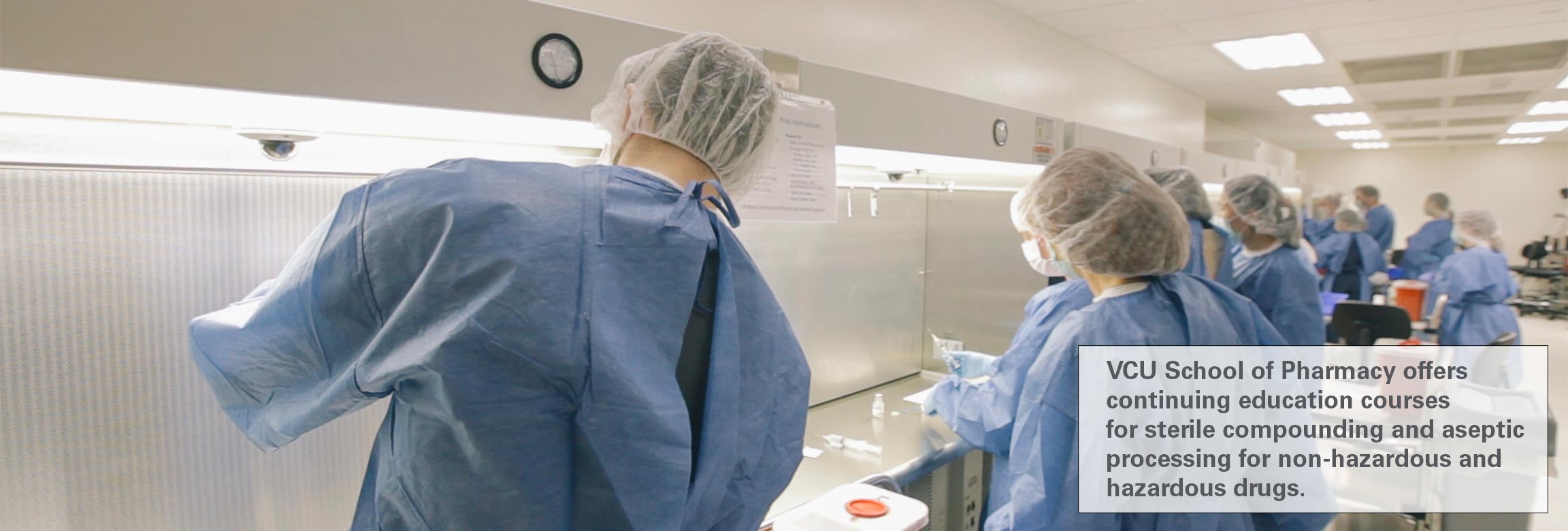 The VCU School of Pharmacy offers continuing education courses for sterile compounding and aseptic processing for non-hazardous and hazardous drugs